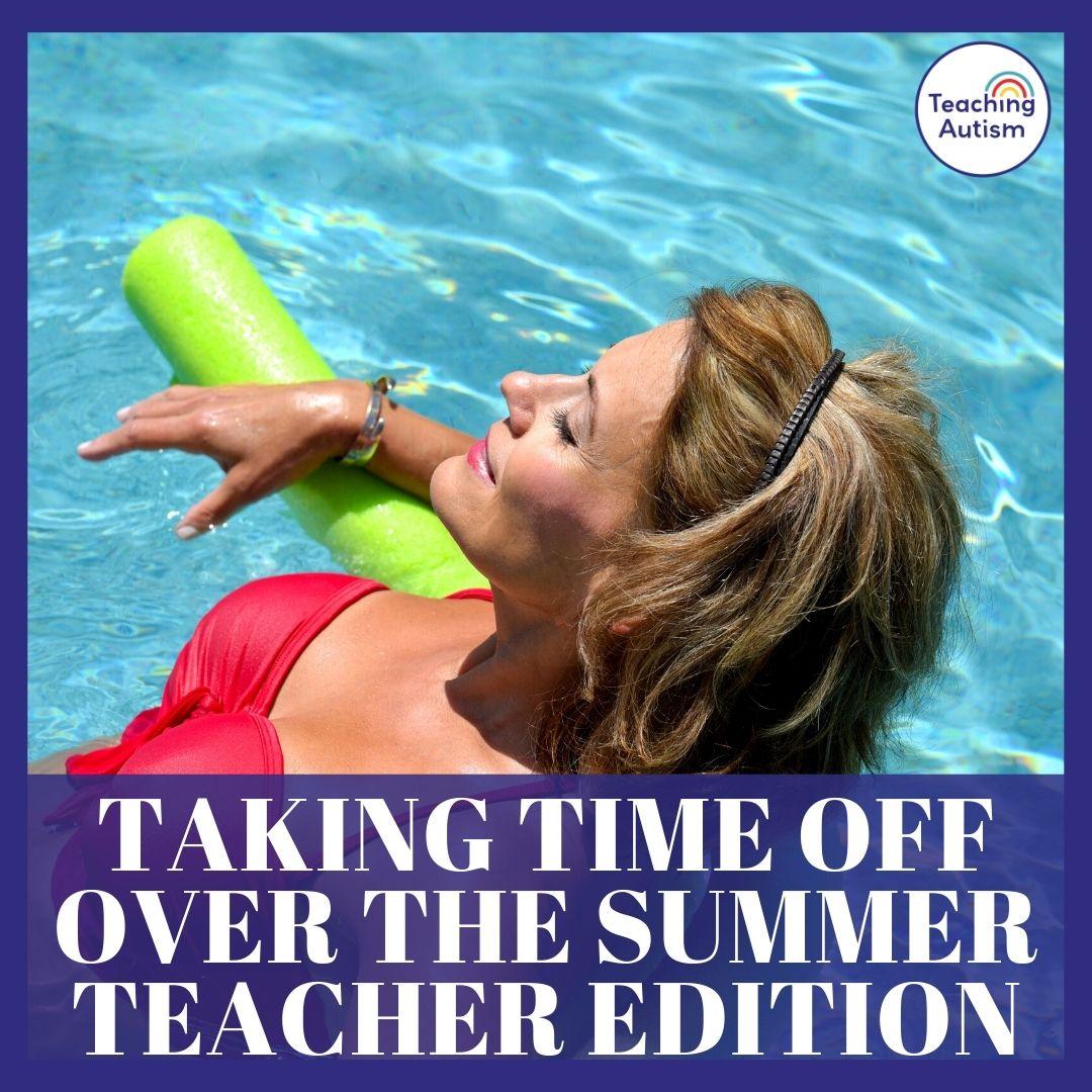 Teachers, Enjoy Your Summer Break!